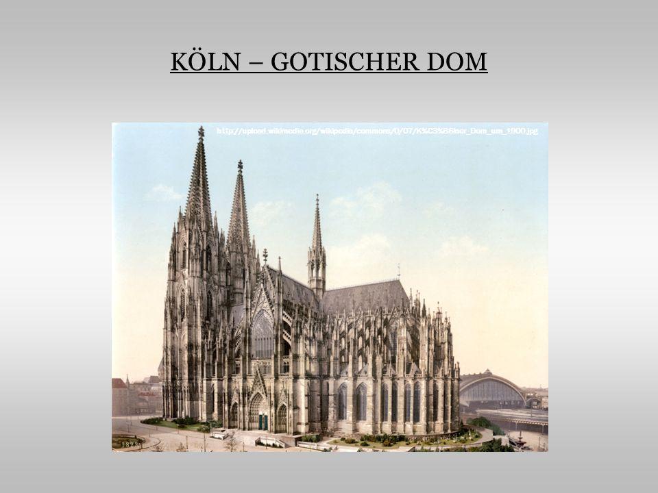 KÖLN – GOTISCHER DOM http://upload.wikimedia.org/wikipedia/commons/0/07/K%C3%B6lner_Dom_um_1900.jpg