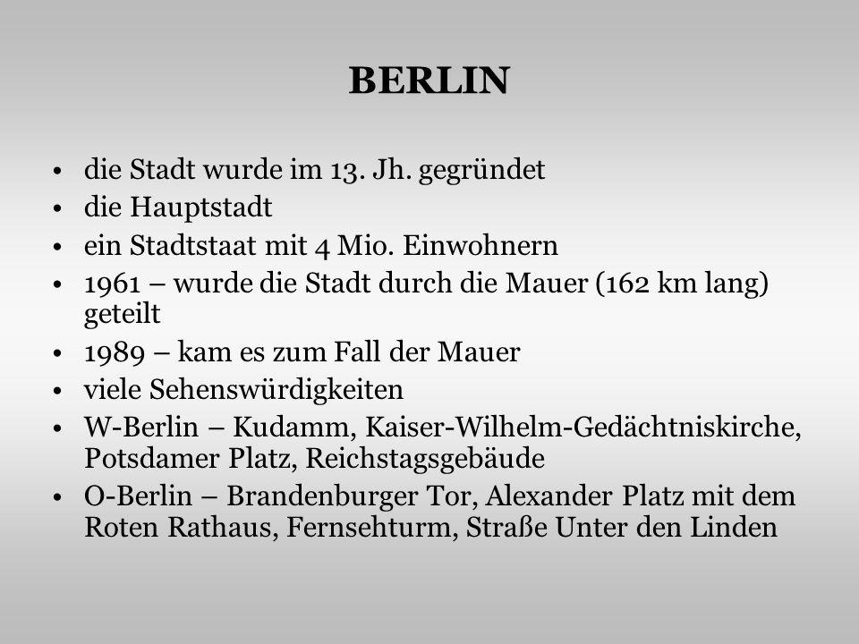 BERLIN die Stadt wurde im 13. Jh. gegründet die Hauptstadt ein Stadtstaat mit 4 Mio.