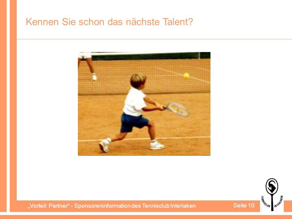 Vorteil: Partner - Sponsoreninformation des Tennisclub Interlaken Seite 10 Kennen Sie schon das nächste Talent