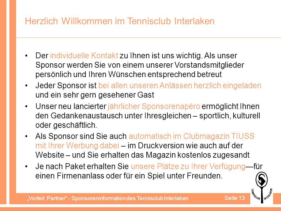Vorteil: Partner - Sponsoreninformation des Tennisclub Interlaken Seite 13 Herzlich Willkommen im Tennisclub Interlaken Der individuelle Kontakt zu Ihnen ist uns wichtig.