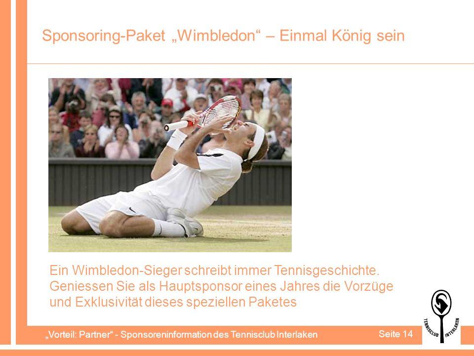 Vorteil: Partner - Sponsoreninformation des Tennisclub Interlaken Seite 14 Sponsoring-Paket Wimbledon – Einmal König sein Ein Wimbledon-Sieger schreibt immer Tennisgeschichte.