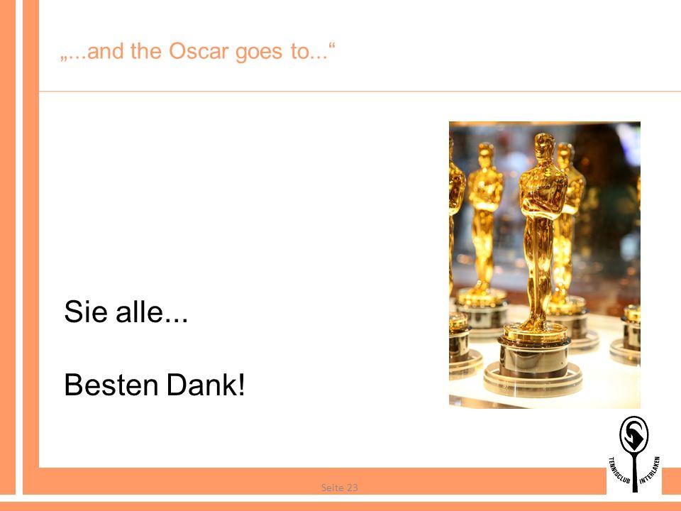 Seite 23...and the Oscar goes to... Sie alle... Besten Dank!