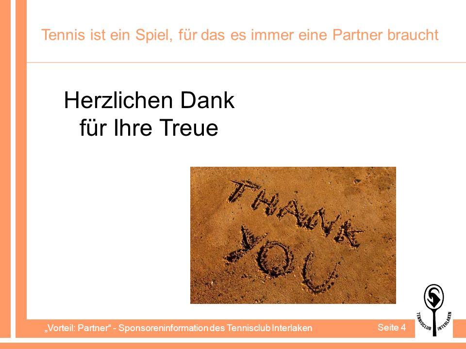 Vorteil: Partner - Sponsoreninformation des Tennisclub Interlaken Seite 4 Tennis ist ein Spiel, für das es immer eine Partner braucht Herzlichen Dank für Ihre Treue