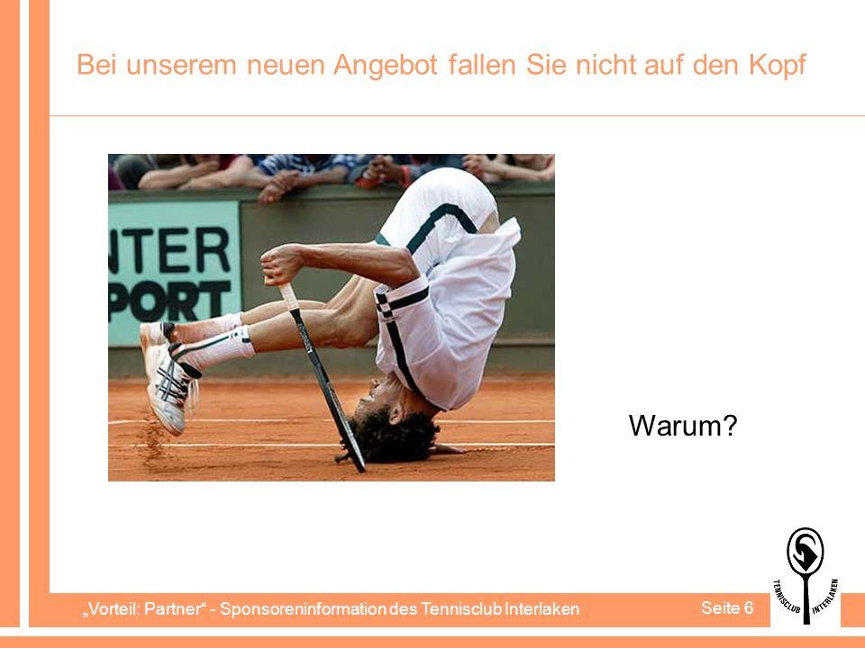Vorteil: Partner - Sponsoreninformation des Tennisclub Interlaken Seite 6 Bei unserem neuen Angebot fallen Sie nicht auf den Kopf Warum