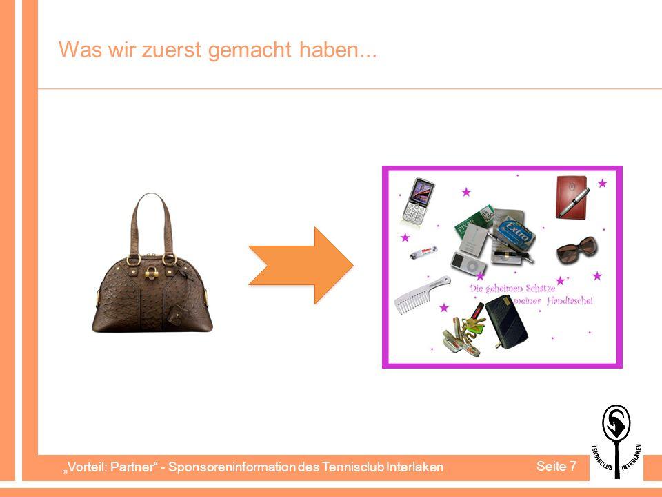 Vorteil: Partner - Sponsoreninformation des Tennisclub Interlaken Seite 7 Was wir zuerst gemacht haben...