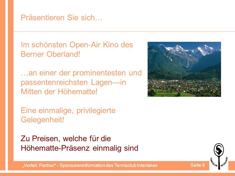 Vorteil: Partner - Sponsoreninformation des Tennisclub Interlaken Seite 9 Präsentieren Sie sich… Im schönsten Open-Air Kino des Berner Oberland.