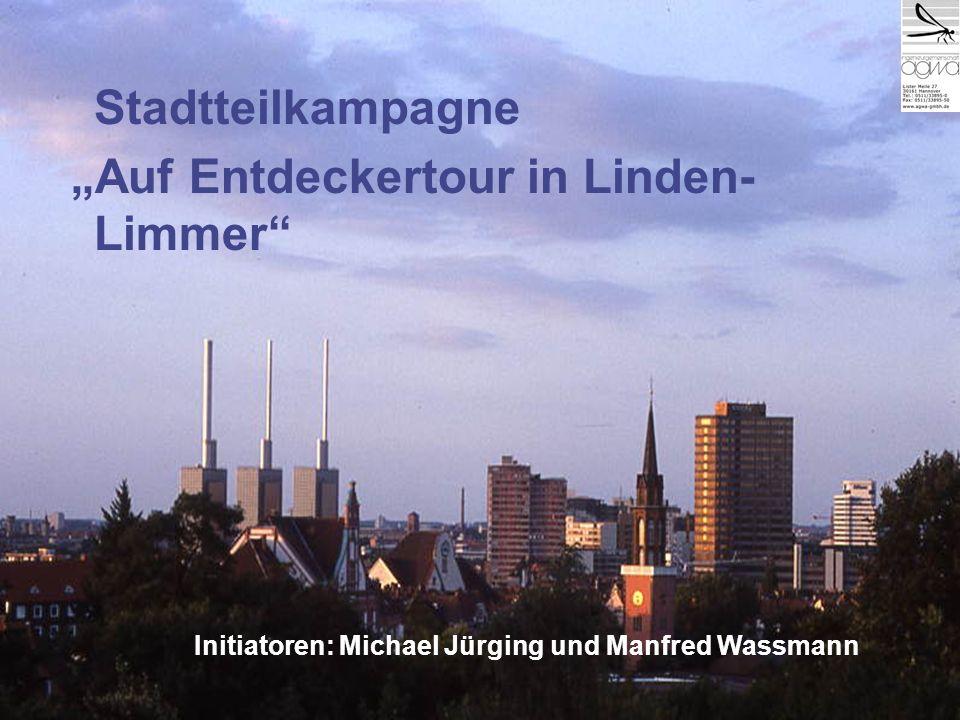 Stadtteilkampagne Auf Entdeckertour in Linden- Limmer Initiatoren: Michael Jürging und Manfred Wassmann