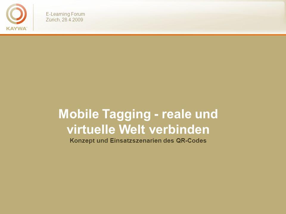 E-Learning Forum Zürich, 28.4.2009 Themen: - Mobile Tags am Beispiel QR Codes - Online und Offline Code - Messbarkeit - Beispiele - Edu-Beispiele