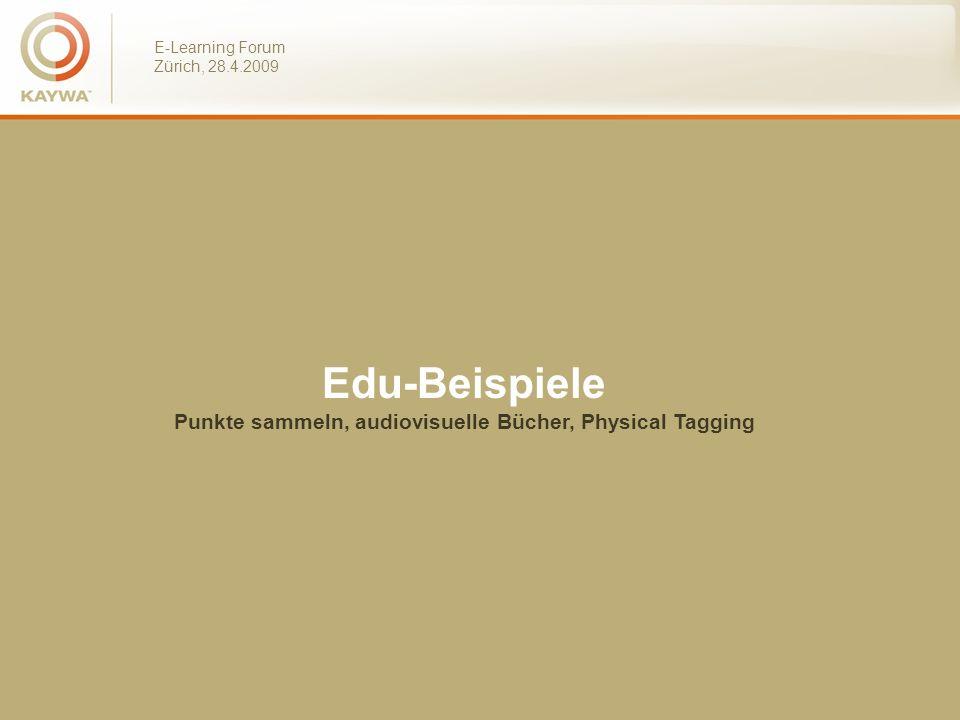 E-Learning Forum Zürich, 28.4.2009 Edu-Beispiele Punkte sammeln, audiovisuelle Bücher, Physical Tagging