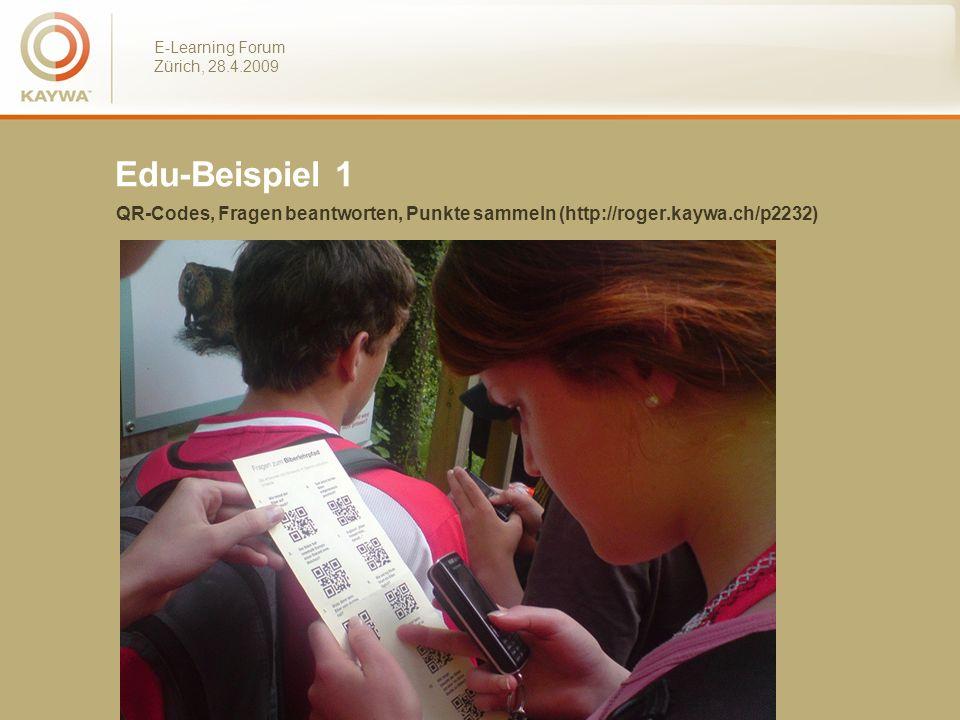 E-Learning Forum Zürich, 28.4.2009 Edu-Beispiel 1 QR-Codes, Fragen beantworten, Punkte sammeln (http://roger.kaywa.ch/p2232)