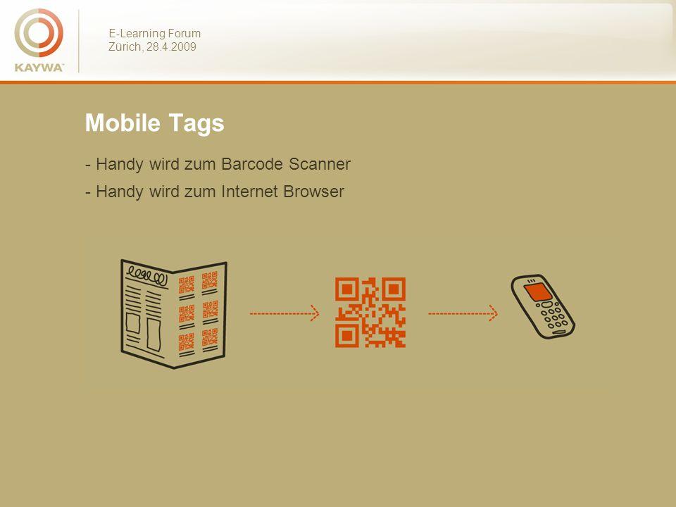 E-Learning Forum Zürich, 28.4.2009 Mobile Tags & Mobile Internet - Aktuell - Interaktiv - Multimedial (Audio, Video etc.) - Messbar