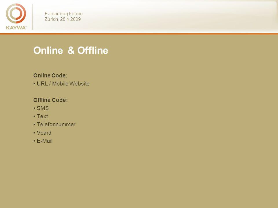 E-Learning Forum Zürich, 28.4.2009 Online & Offline Online Code: URL / Mobile Website Offline Code: SMS Text Telefonnummer Vcard E-Mail