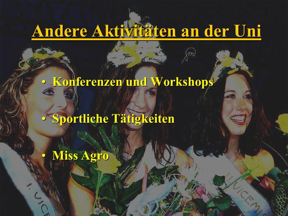 Andere Aktivitäten an der Uni Konferenzen und WorkshopsKonferenzen und Workshops Sportliche TätigkeitenSportliche Tätigkeiten Miss AgroMiss Agro