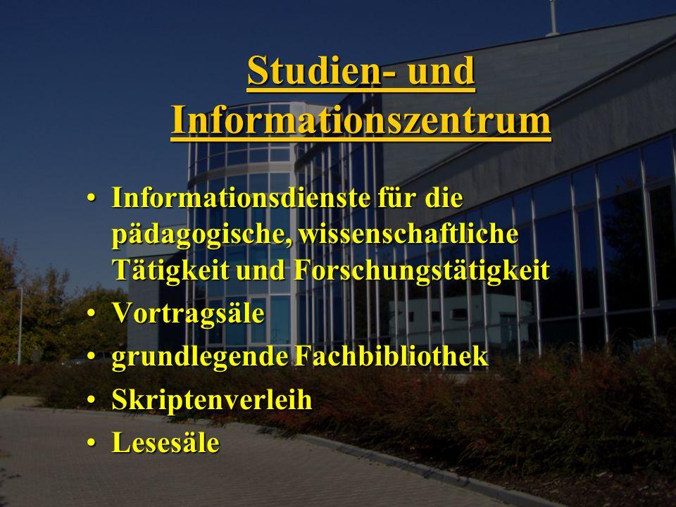 Studien- und Informationszentrum Informationsdienste für die pädagogische, wissenschaftliche Tätigkeit und ForschungstätigkeitInformationsdienste für die pädagogische, wissenschaftliche Tätigkeit und Forschungstätigkeit VortragsäleVortragsäle grundlegende Fachbibliothekgrundlegende Fachbibliothek SkriptenverleihSkriptenverleih LesesäleLesesäle