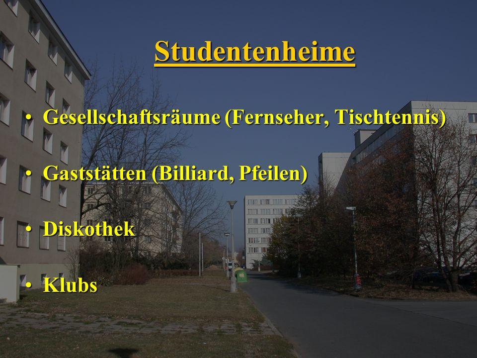 Studentenheime Gesellschaftsräume (Fernseher, Tischtennis)Gesellschaftsräume (Fernseher, Tischtennis) Gaststätten (Billiard, Pfeilen)Gaststätten (Billiard, Pfeilen) DiskothekDiskothek KlubsKlubs