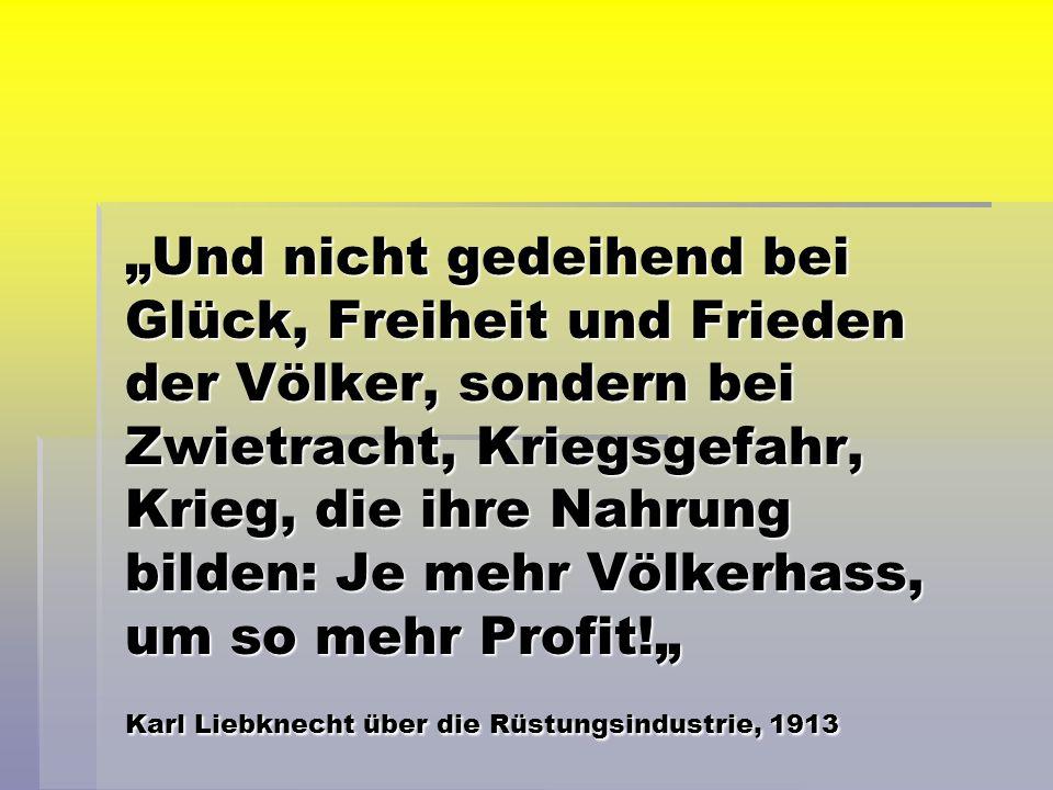 Und nicht gedeihend bei Glück, Freiheit und Frieden der Völker, sondern bei Zwietracht, Kriegsgefahr, Krieg, die ihre Nahrung bilden: Je mehr Völkerhass, um so mehr Profit.