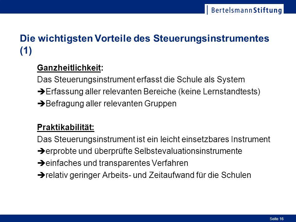 Seite 16 Die wichtigsten Vorteile des Steuerungsinstrumentes (1) Ganzheitlichkeit: Das Steuerungsinstrument erfasst die Schule als System Erfassung al