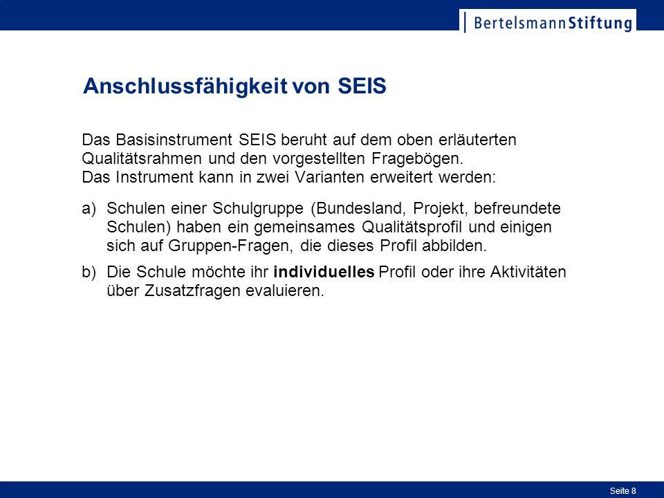 Seite 8 Anschlussfähigkeit von SEIS Das Basisinstrument SEIS beruht auf dem oben erläuterten Qualitätsrahmen und den vorgestellten Fragebögen. Das Ins