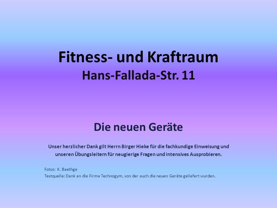 Fitness- und Kraftraum Hans-Fallada-Str. 11 Die neuen Geräte Unser herzlicher Dank gilt Herrn Birger Hieke für die fachkundige Einweisung und unseren