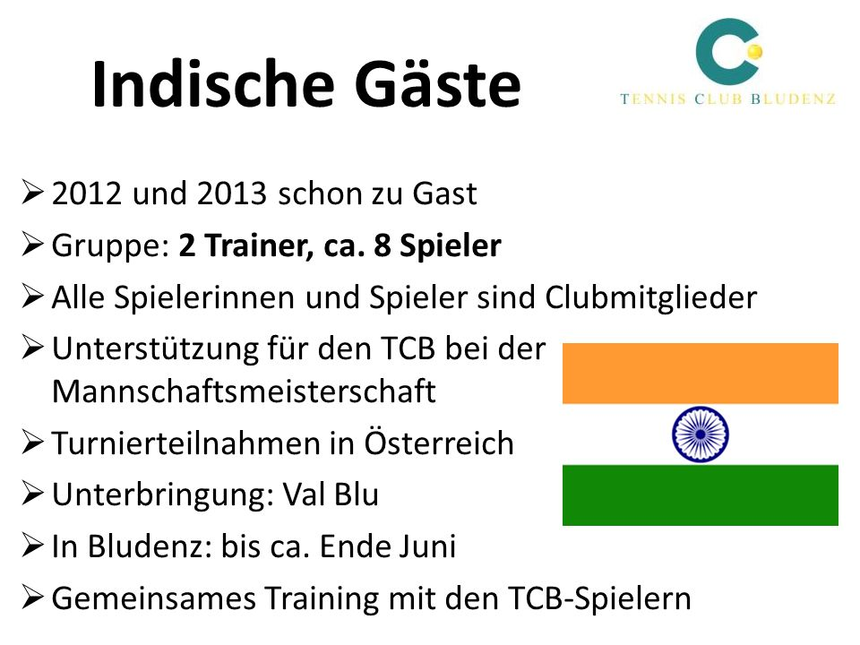 Indische Gäste 2012 und 2013 schon zu Gast Gruppe: 2 Trainer, ca. 8 Spieler Alle Spielerinnen und Spieler sind Clubmitglieder Unterstützung für den TC