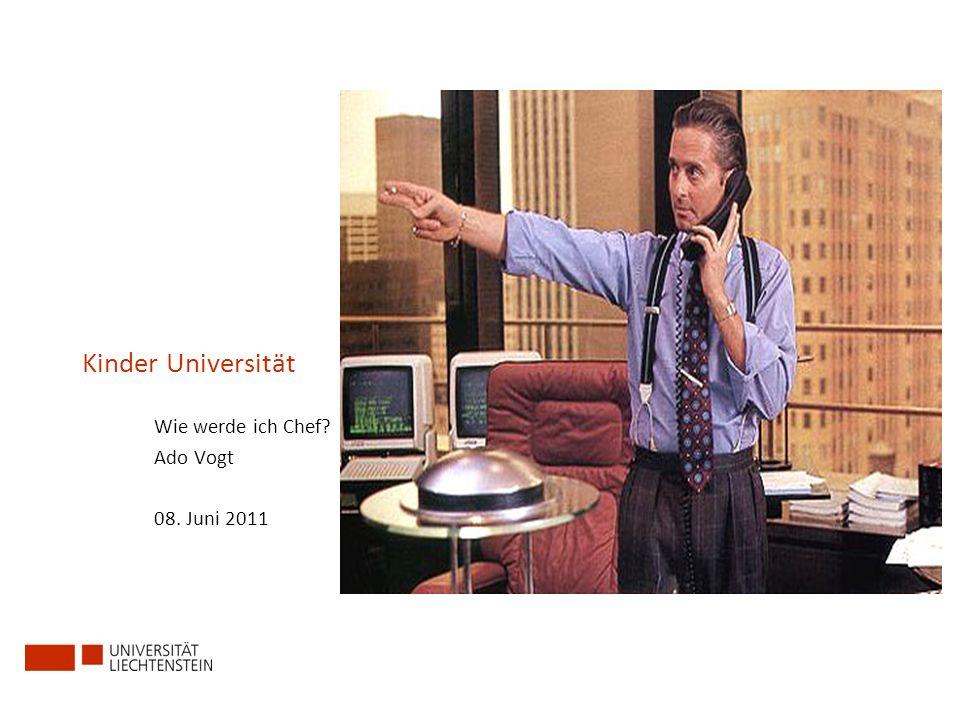 Kinder Universität Wie werde ich Chef? Ado Vogt 08. Juni 2011