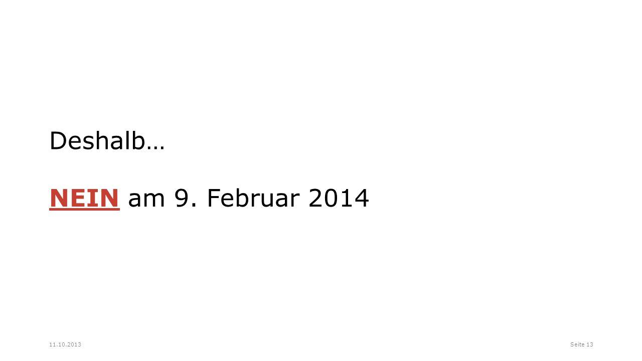 Deshalb… NEIN am 9. Februar 2014 Seite 1311.10.2013