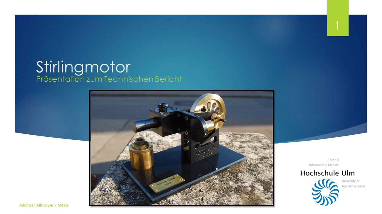 Stirlingmotor Präsentation zum Technischen Bericht 1 Michael Altmayer - MB2b