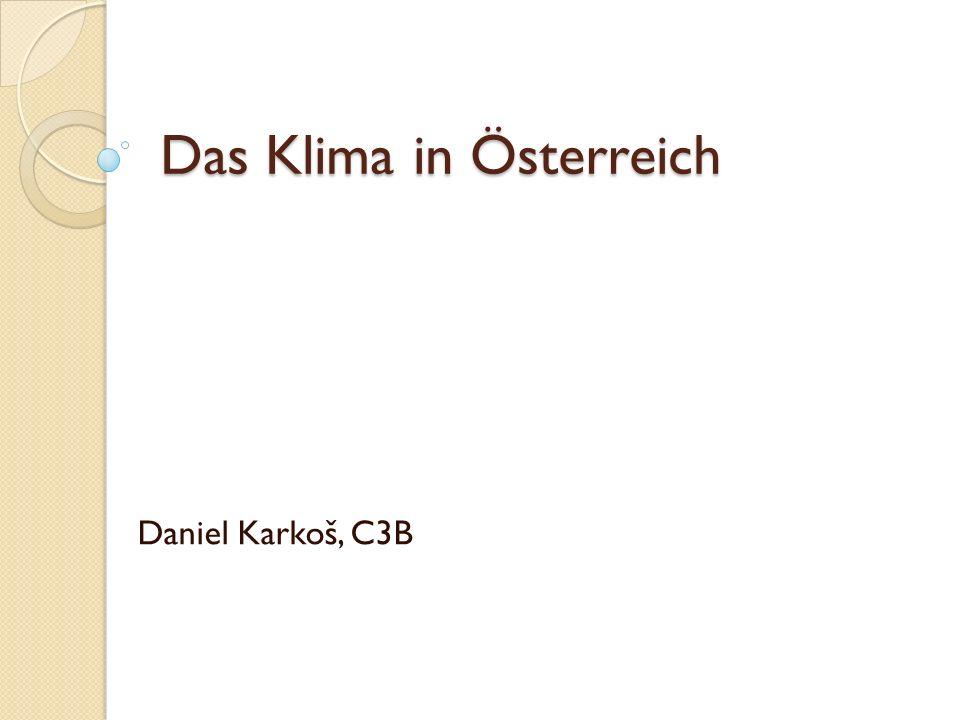 Das Klima in Österreich Daniel Karkoš, C3B