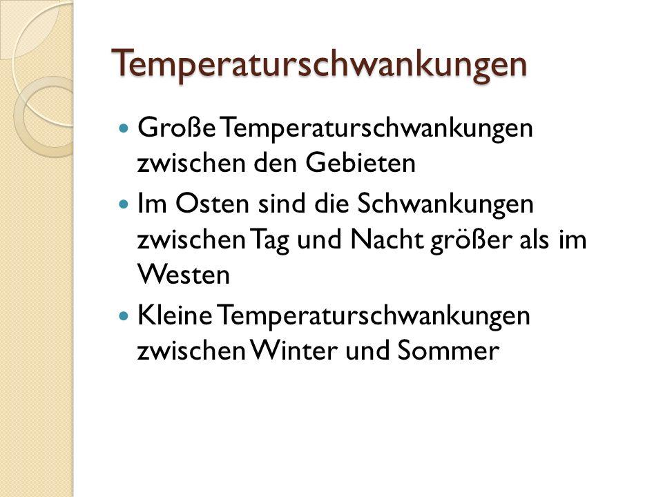 Temperaturschwankungen Große Temperaturschwankungen zwischen den Gebieten Im Osten sind die Schwankungen zwischen Tag und Nacht größer als im Westen K
