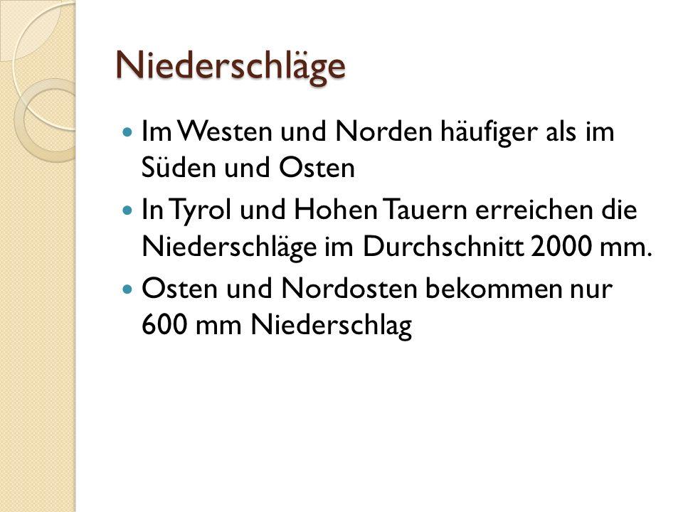 Niederschläge Im Westen und Norden häufiger als im Süden und Osten In Tyrol und Hohen Tauern erreichen die Niederschläge im Durchschnitt 2000 mm. Oste
