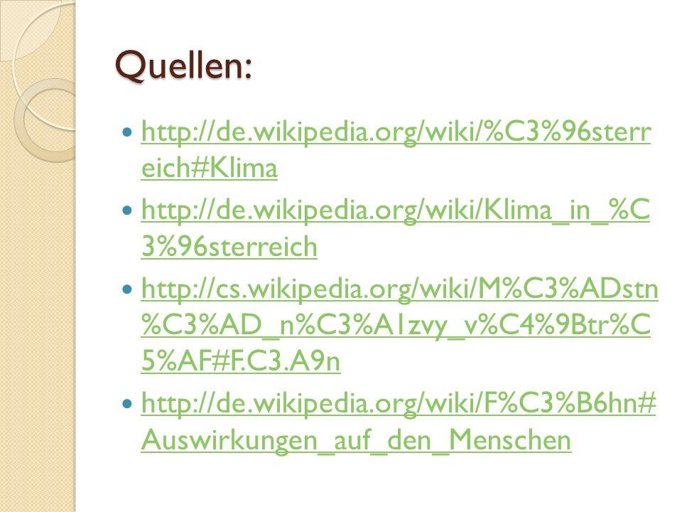 Quellen: http://de.wikipedia.org/wiki/%C3%96sterr eich#Klima http://de.wikipedia.org/wiki/%C3%96sterr eich#Klima http://de.wikipedia.org/wiki/Klima_in