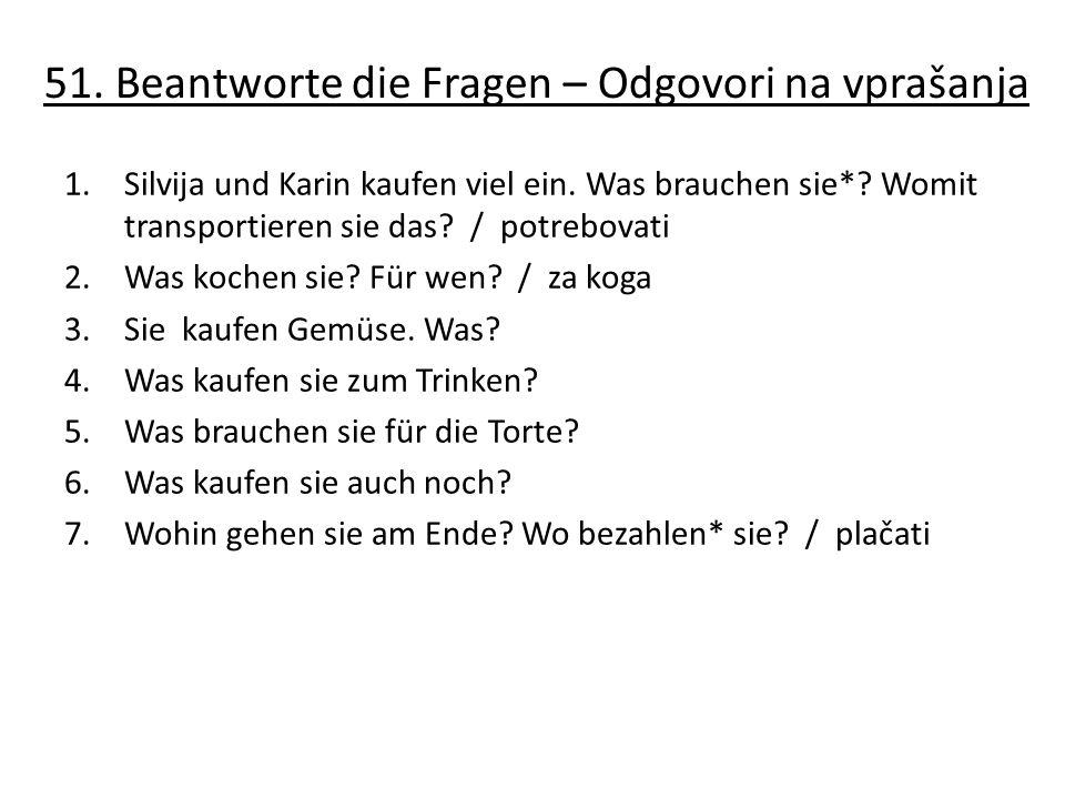 51.Beantworte die Fragen – Odgovori na vprašanja 1.Silvija und Karin kaufen viel ein.