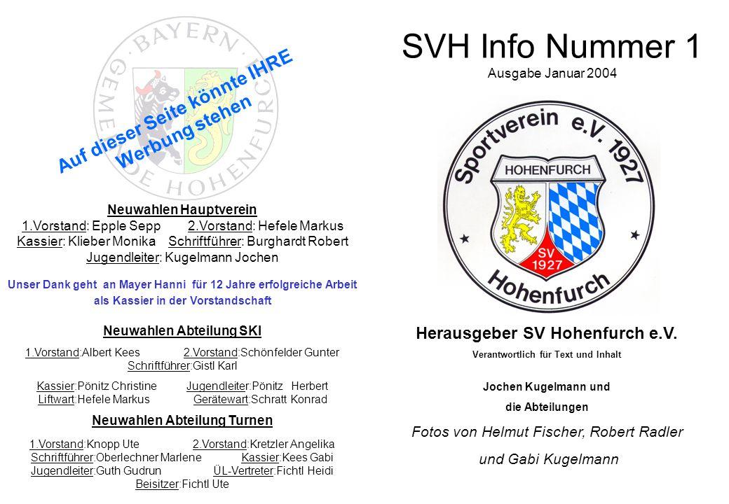 SVH Info Nummer 1 Herausgeber SV Hohenfurch e.V. Verantwortlich für Text und Inhalt Jochen Kugelmann und die Abteilungen Fotos von Helmut Fischer, Rob