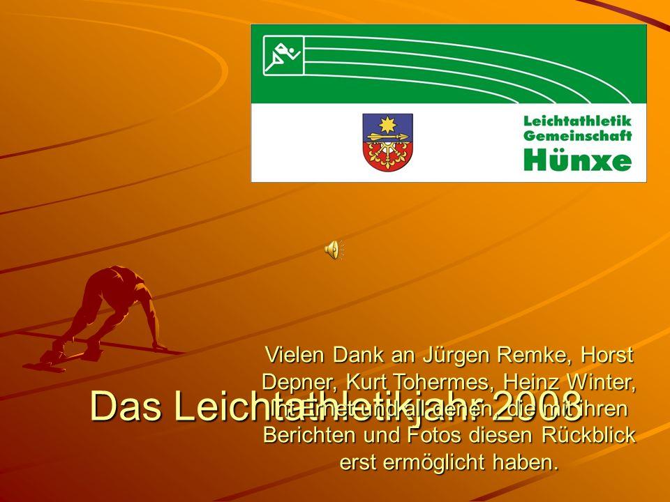 Das Leichtathletikjahr 2008 Vielen Dank an Jürgen Remke, Horst Depner, Kurt Tohermes, Heinz Winter, Int Ernet und all denen, die mit ihren Berichten u