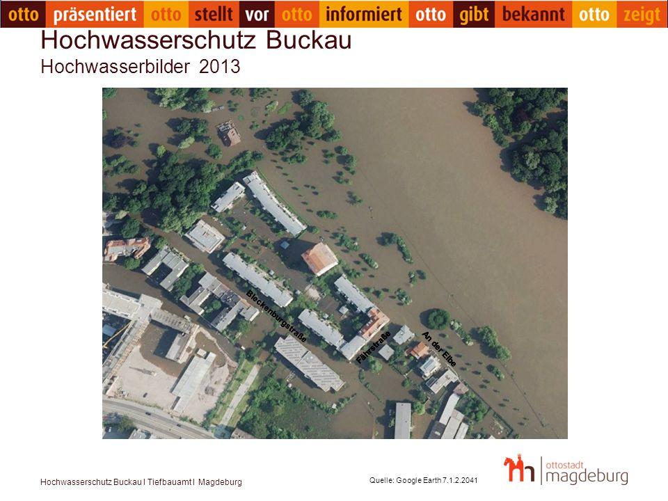 Hochwasserschutz Buckau I Tiefbauamt I Magdeburg Hochwasserschutz Buckau Hochwasserbilder 2013 Quelle: Google Earth 7.1.2.2041 Fährstraße An der Elbe