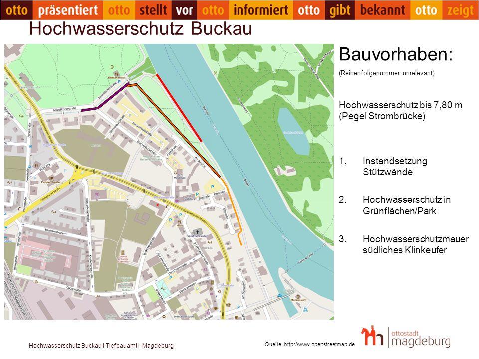 Hochwasserschutz Buckau I Tiefbauamt I Magdeburg Hochwasserschutz Buckau Quelle: http://www.openstreetmap.de Bauvorhaben: (Reihenfolgenummer unrelevan