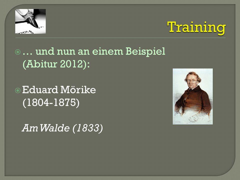 … und nun an einem Beispiel (Abitur 2012): Eduard Mörike (1804-1875) Am Walde (1833)