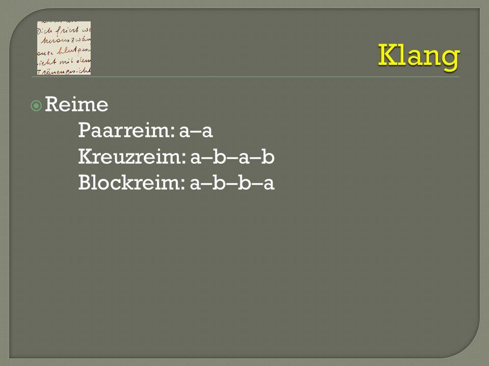 Reime Paarreim: a–a Kreuzreim: a–b–a–b Blockreim: a–b–b–a