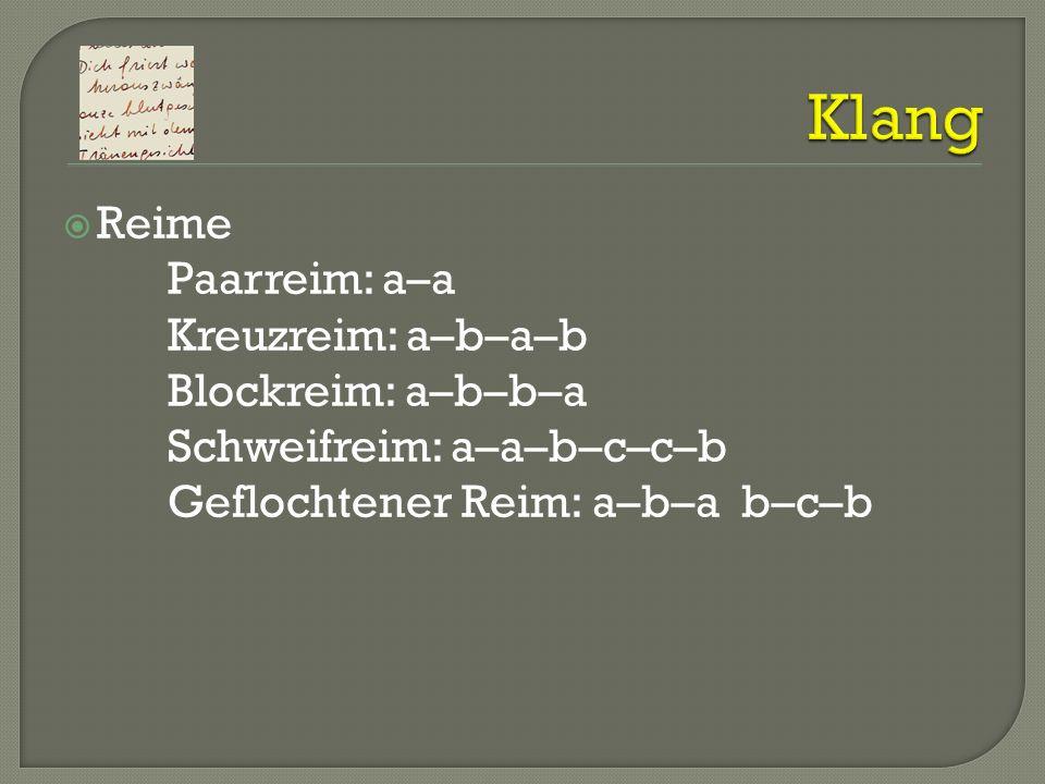 Reime Paarreim: a–a Kreuzreim: a–b–a–b Blockreim: a–b–b–a Schweifreim: a–a–b–c–c–b Geflochtener Reim: a–b–a b–c–b