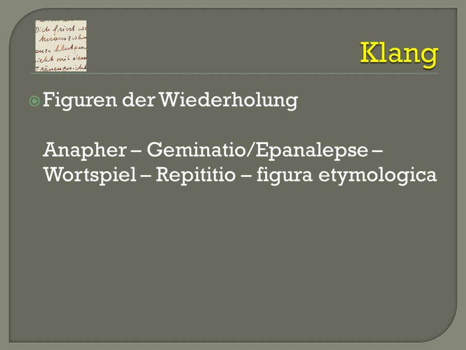 Figuren der Wiederholung Anapher – Geminatio/Epanalepse – Wortspiel – Repititio – figura etymologica