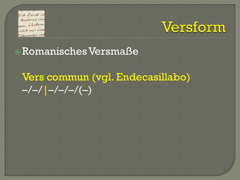 Romanisches Versmaße Vers commun (vgl. Endecasillabo) –/–/|–/–/–/(–)