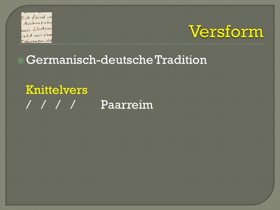 Germanisch-deutsche Tradition Knittelvers / / / /Paarreim