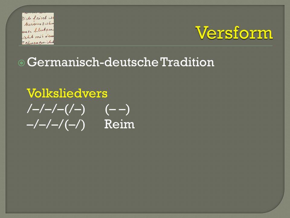 Germanisch-deutsche Tradition Volksliedvers /–/–/–(/–)(– –) –/–/–/(–/)Reim