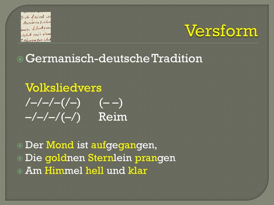 Germanisch-deutsche Tradition Volksliedvers /–/–/–(/–)(– –) –/–/–/(–/)Reim Der Mond ist aufgegangen, Die goldnen Sternlein prangen Am Himmel hell und