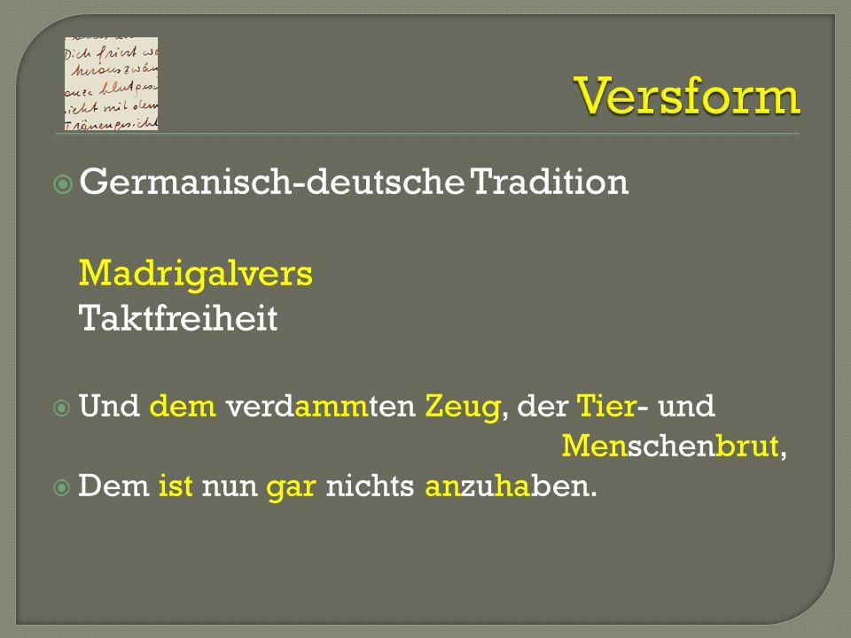 Germanisch-deutsche Tradition Madrigalvers Taktfreiheit Und dem verdammten Zeug, der Tier- und Menschenbrut, Dem ist nun gar nichts anzuhaben.
