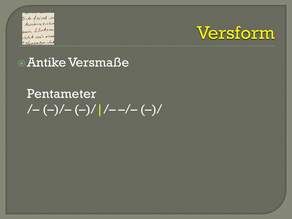 Antike Versmaße Pentameter /– (–)/– (–)/|/– –/– (–)/