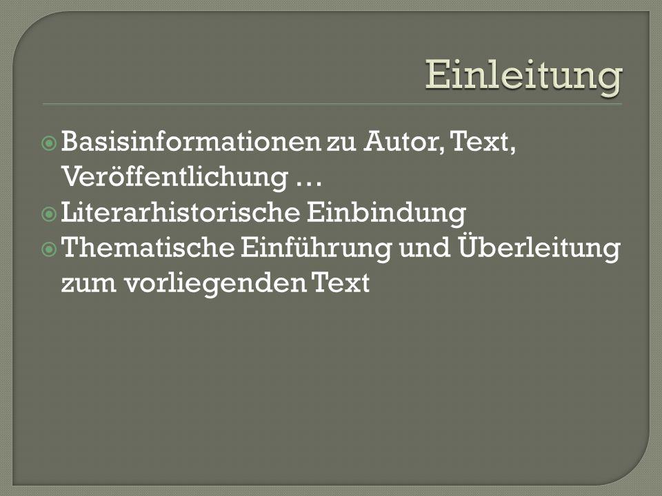 Basisinformationen zu Autor, Text, Veröffentlichung … Literarhistorische Einbindung Thematische Einführung und Überleitung zum vorliegenden Text
