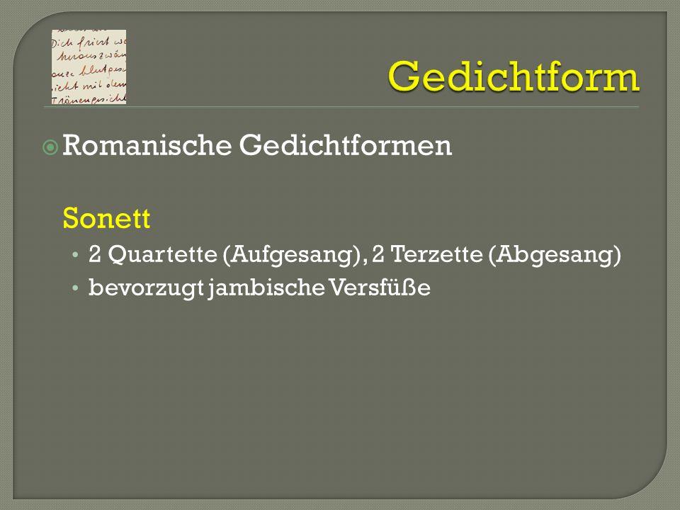 Romanische Gedichtformen Sonett 2 Quartette (Aufgesang), 2 Terzette (Abgesang) bevorzugt jambische Versfüße