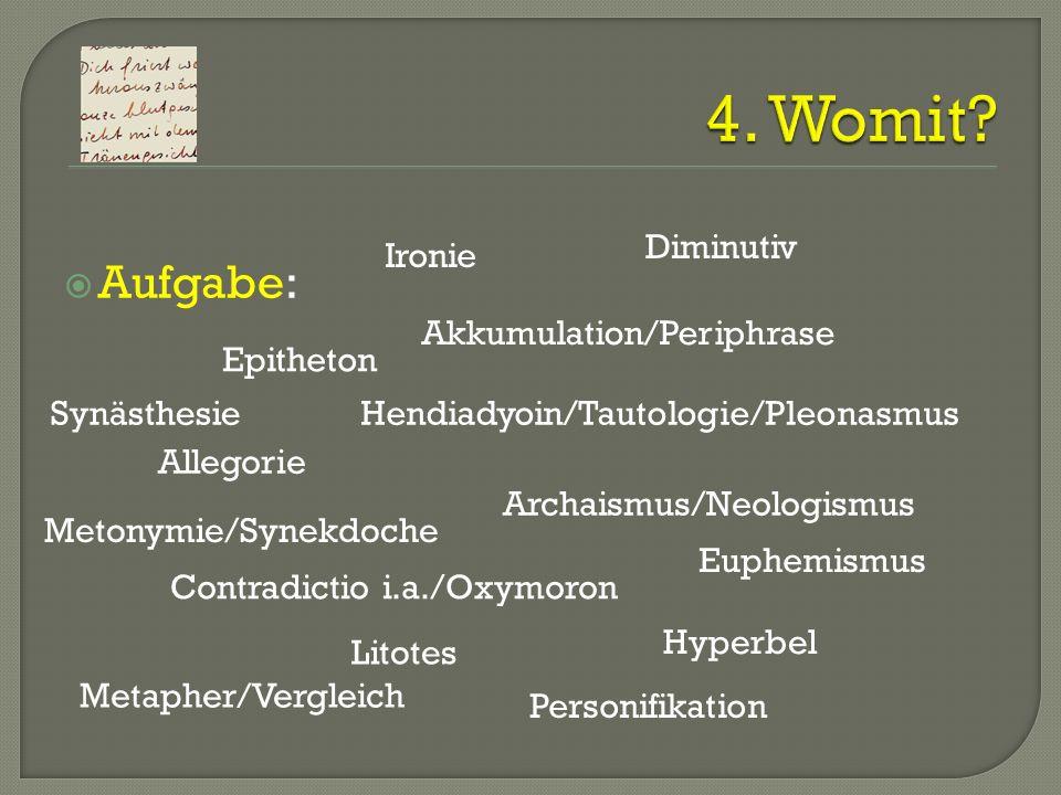 Aufgabe: Akkumulation/Periphrase Allegorie Archaismus/Neologismus Contradictio i.a./Oxymoron Diminutiv Epitheton Euphemismus Hendiadyoin/Tautologie/Pl
