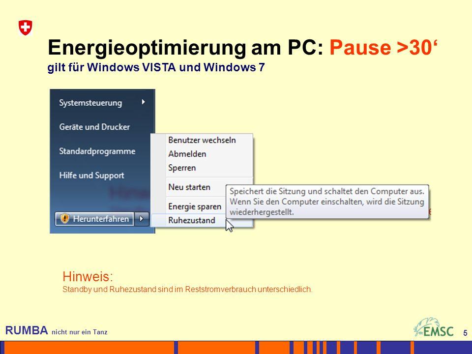 5 RUMBA nicht nur ein Tanz 5 Energieoptimierung am PC: Pause >30 gilt für Windows VISTA und Windows 7 Hinweis: Standby und Ruhezustand sind im Reststr